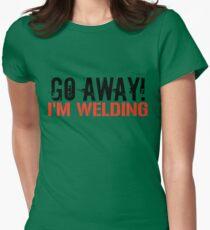 Go Away! I'm Welding Women's Fitted T-Shirt
