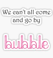 we can't all come and go by bubble Sticker