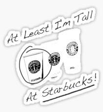 Im Tall ....at Starbucks!! Part 2! Sticker