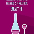 According to chemistry... - ALCOHOL (vertical) by garigots