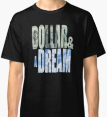 Dollar and a Dream Classic T-Shirt