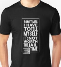 Sometimes I Have To Tell Myself It's Not Worth The Jail Time - Funny Sarcasm Graphic Design Unisex T-Shirt