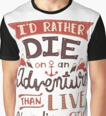 I'd rather die on an adventure Graphic T-Shirt