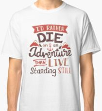 I'd rather die on an adventure Classic T-Shirt