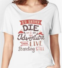 I'd rather die on an adventure Women's Relaxed Fit T-Shirt