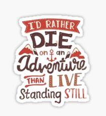 I'd rather die on an adventure Sticker