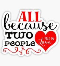 All Because Two People Fell In Love Sticker
