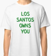 Los Santos Owns You Classic T-Shirt