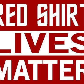STAR TREK - RED SHIRT LIVES MATTER by Charlie-Cat