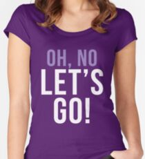 Oh no let's go Women's Fitted Scoop T-Shirt