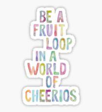 Sei eine Fruchtschleife in einer Welt von Cheerios Sticker