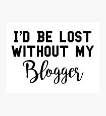 Sherlock - I'd be lost without my Blogger Photographic Print