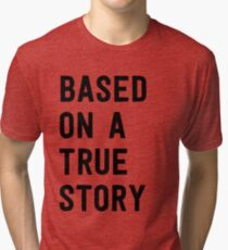 Based on a true story Tri-blend T-Shirt