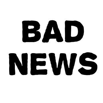 BAD NEWS  by MRedfern