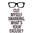 Cut Myself Snarking. What's Your Excuse? by katmakesthings