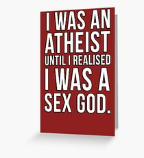 I was an atheist until I realised I was a sex god Greeting Card