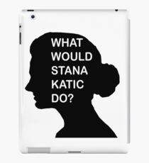 WHAT WOULD STANA KATIC DO? iPad Case/Skin