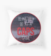 I'd Rather Be at a Caps Game Throw Pillow