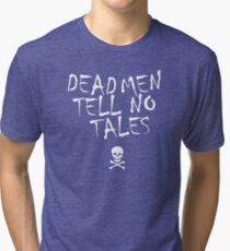 Dead Men Tell No Tales Tri-blend T-Shirt