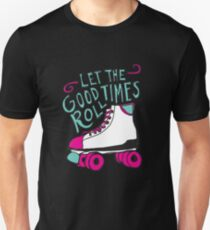 Let the Good Times Roll Unisex T-Shirt