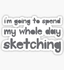 I'm going to spend the whole day sketching Sticker