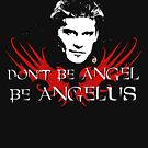 Buffy: Be Angelus by Bloodysender