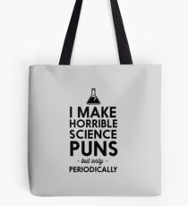 I make horrible science puns but only periodically Tote Bag