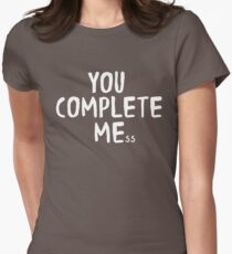 You Complete Me Mess Womens Fitted T-Shirt