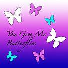 You Give Me Buterflies by Nativeexpress