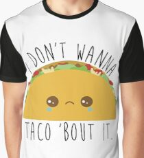 I Don't Wanna Taco 'Bout It - Tacos Graphic T-Shirt