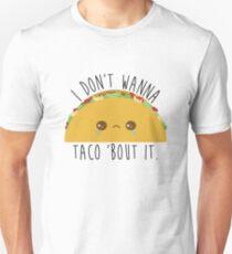 I Don't Wanna Taco 'Bout It - Tacos Unisex T-Shirt