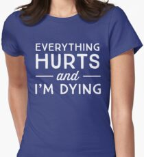 Everything hurts and I'm dying Women's Fitted T-Shirt