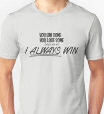 I Always Win Unisex T-Shirt