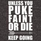 """""""Unless you puke, faint or die, keep going"""" quote by Jillian Michaels by Kayleigh Brookes"""