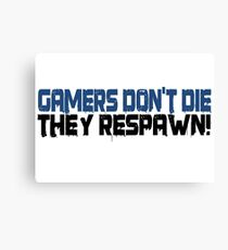 Gamers Dont Die Funny Cool Gamers Quotes  Canvas Print