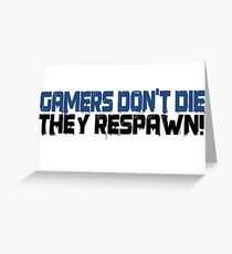 Gamers Dont Die Funny Cool Gamers Quotes  Greeting Card