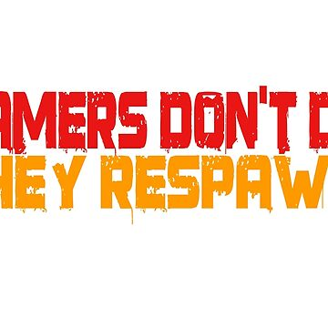Gamers Dont Die Funny Cool Gamers Quotes Red Yellow by WordWorld