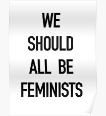 We Should All Be Feminists! Poster