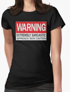 Warning: Extremely Sarcastic Womens Fitted T-Shirt