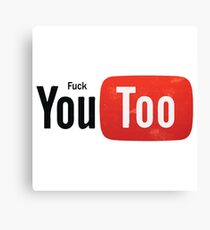 Funny Youtube Logo Spoof - Fuck You Too Canvas Print