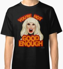 "Katya Zamolodchikova ""You're Not Good Enough"" Classic T-Shirt"
