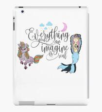 Everything you Imagine is Real - Unicorns and Mermaids iPad Case/Skin