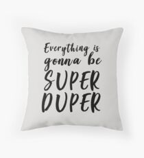 Everything is gonna be super duper Throw Pillow