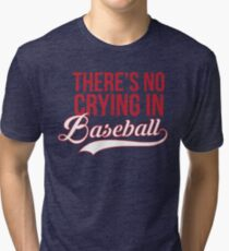 There's No Crying In Baseball Tri-blend T-Shirt