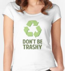 Don't Be Trashy Women's Fitted Scoop T-Shirt