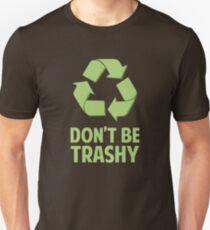 Don't Be Trashy Unisex T-Shirt
