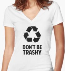 Don't Be Trashy Women's Fitted V-Neck T-Shirt