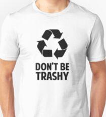 Don't Be Trashy T-Shirt