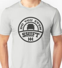 Do You Even Shift? T-Shirt