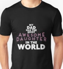 Dad - My Dad Has The Most Awesome Daughter In The World Unisex T-Shirt